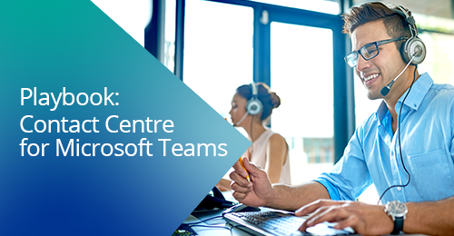 contact centre playbook with MS Teams